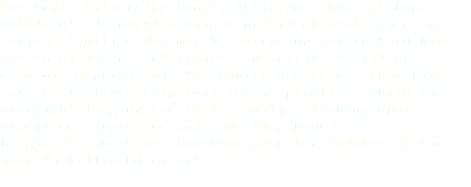 The Lewis University Family Assistance Fund at Hope Children's Hospital provides practical assistance to patient families who may be suffering severe hardship due to an unexpected illness and either social or economic deprivation. The Family Assistance Fund pays for critical prescriptions for hospitalized children, overnight lodging for their family, clothing upon discharge, groceries and cab rides home. Be sure to check our Facebook page for updates on our next To Kill a DJ event!